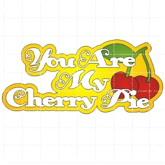 You Are My Cherry Pie